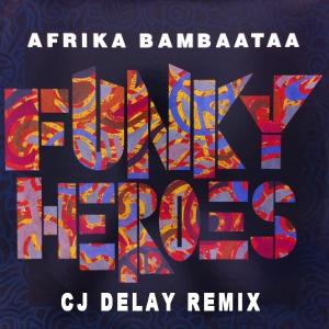 Africa Bambaata – Funky Heroes (CJ Delay Remix)