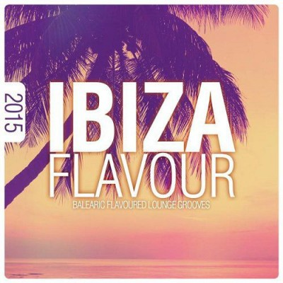 Ibiza Flavour 2015 Balearic Flavoured Lounge Grooves  › Торрент